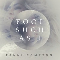 Fool Such As I - Fanni Compton
