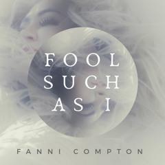 Fool Such As I - Fanni Compton