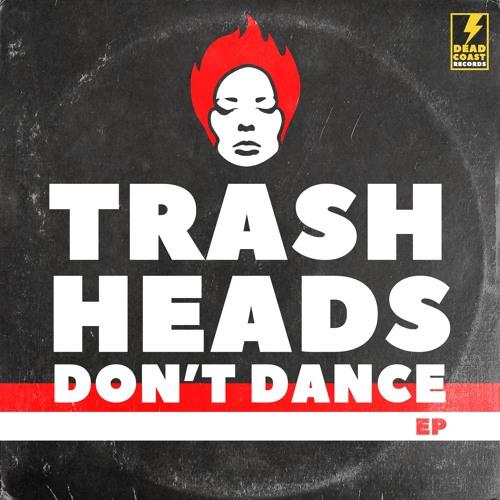 Trash Heads Don't Dance