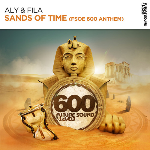 Aly & Fila - Sands Of Time (FSOE 600 Anthem) [FSOE] **Out Now**