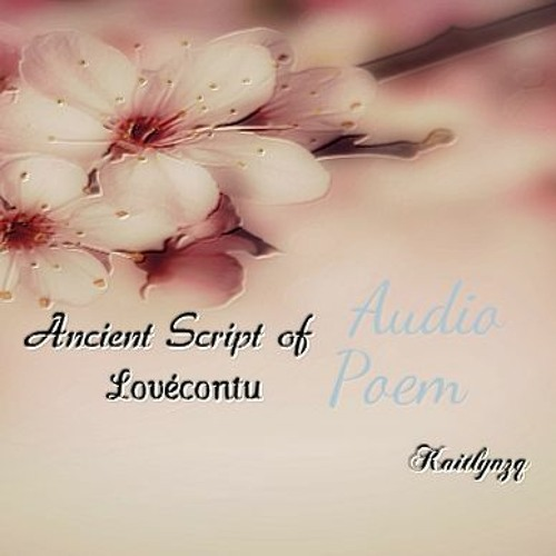 vocal synopsis for Ancient Script of Lovecontu audio poem