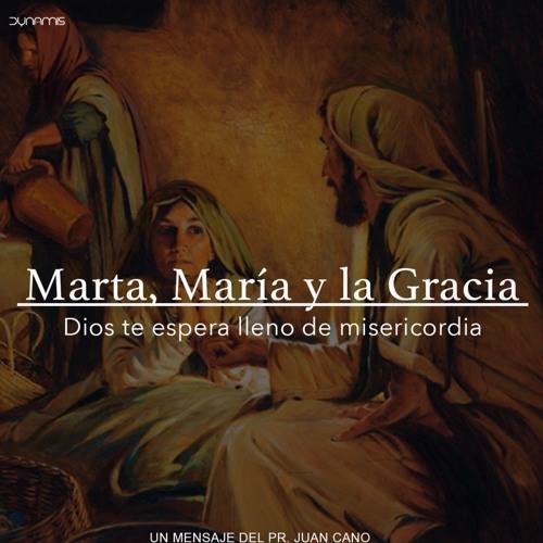 Marta, María y la Gracia - Pr. Juan Cano