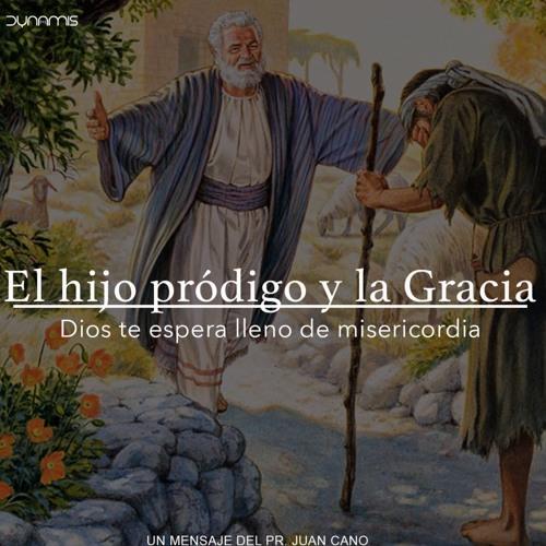 El Hijo Pródigo Y La Gracia - Pr. Juan Cano