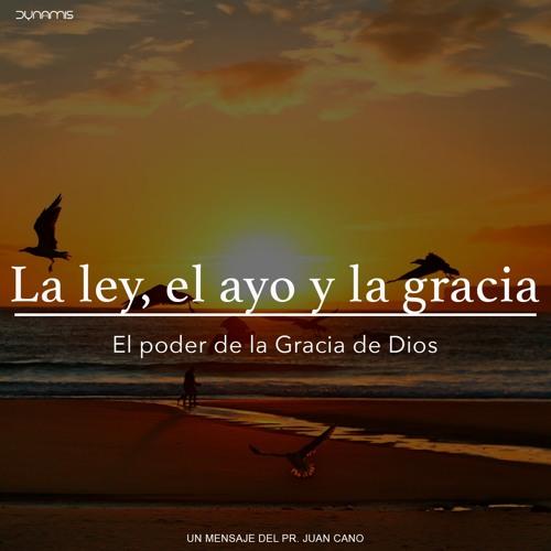 La ley, el ayo y la gracia - Pr. Juan Cano