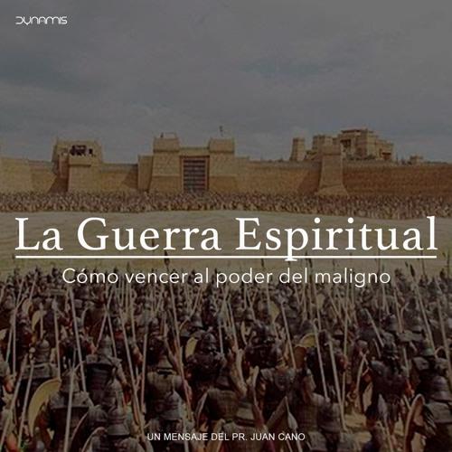 La Guerra Espiritual - Pr. Juan Cano