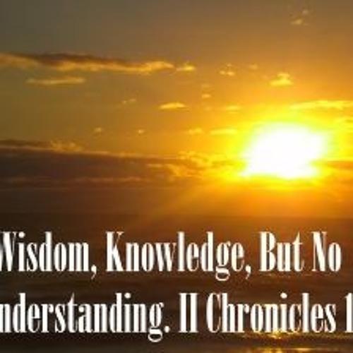 Wisdom Knowledge But No Understanding II Chronicles 1