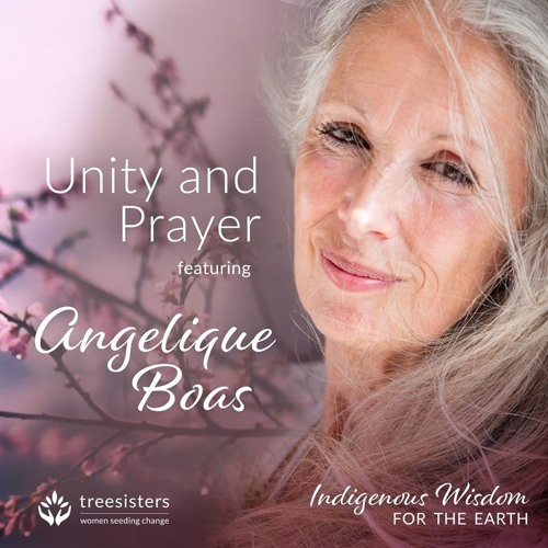 Unity and Prayer Angelique Boas ~ Indigenous Wisdom for the Earth