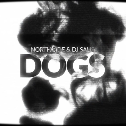 North Side & Dj Salis- Dogs (FREE DOWNLOAD)