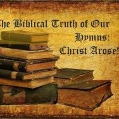 The Biblical Truth Of Our Hymns Christ Arose