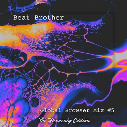 Beat Brother - Global Browser Mix #5 (The Heavenly Edition)