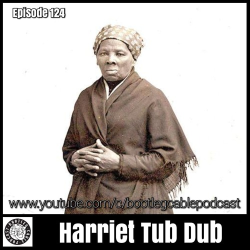 Episode 124 Harriet Tub Dub by Bootleg Cable Podcast | Free