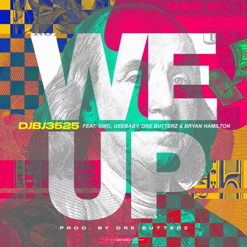 DJBJ 3525- WE UP feat Sino, Geebaby, Dre Butterz and Bryan Hamilton