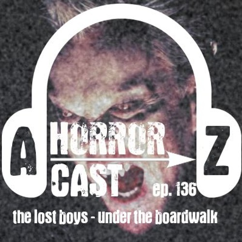 Ep 136 - The Lost Boys - Under The Boardwalk