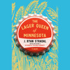 The Lager Queen of Minnesota by J. Ryan Stradal, read by Judith Ivey