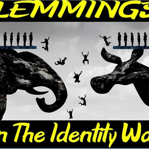 'LEMMINGS IN THE IDENTITY WAR' – MAY 28, 2019