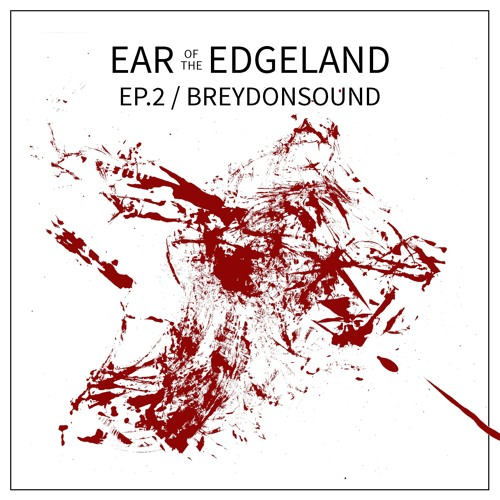 Ear of the Edgeland Ep.2 / Breydonsound
