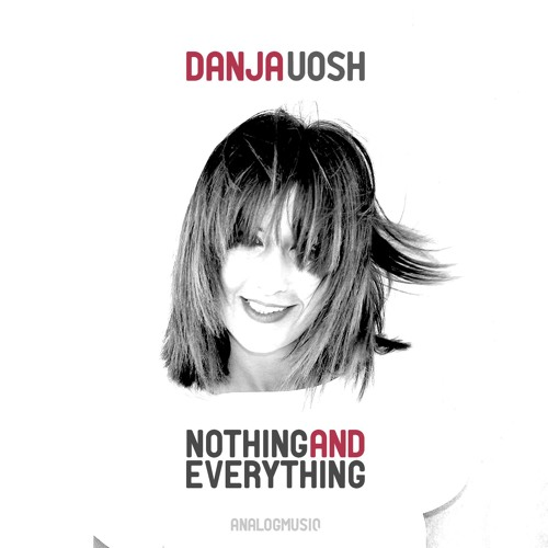 Danja Uosh - Nothing and Everything
