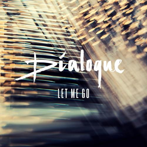 Dialoque - Let Me Go