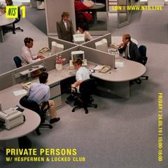 PRIVATE PERSONS @ NTS RADIO (LONDON, UK) W/ HESPERMEN & LOCKED CLUB — 24 MAY 2019