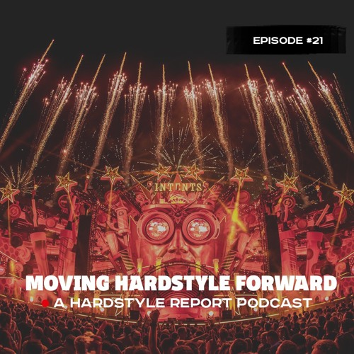 Moving Hardstyle Forward #21: Intents Festival Special