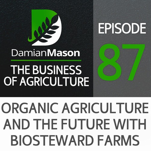 87 - Organic Agriculture and the Future with BioSteward Farms - Andy Ambriole