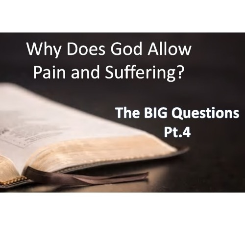 Big Questions Pt3 Pain And Suffering