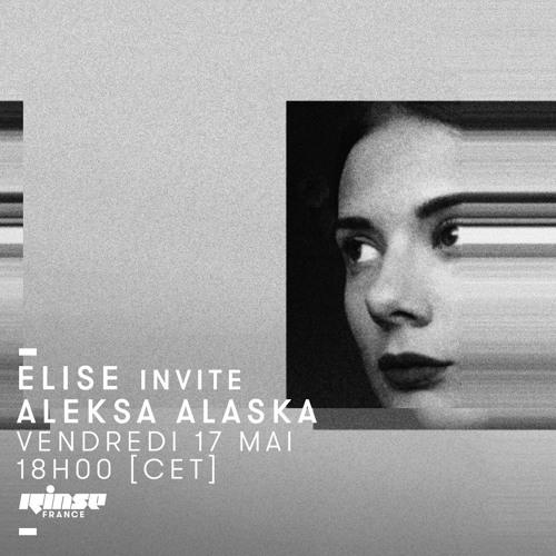 Rinse France // Elise invite Aleksa Alaska // 17.05.19