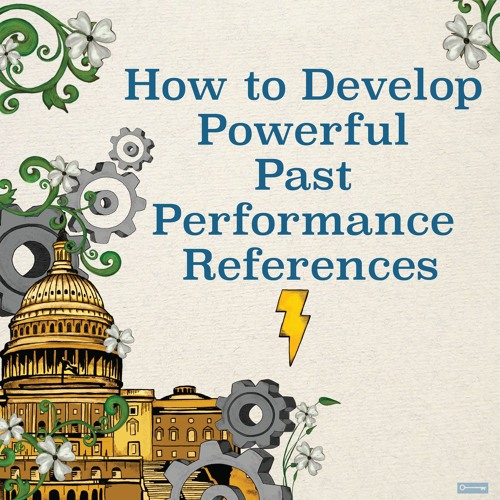 How to Develop Powerful Past Performance References
