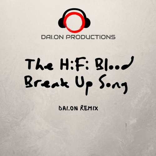 The Hifi Blood - Break Up Song (DAI.ON Remix)