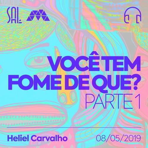 Você Tem Fome de Quê? - #1 - Heliel Carvalho - 08/05/2019
