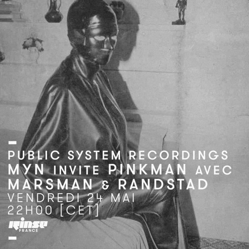 PUBLIC SYSTEM RECORDINGS - MYN invite PINKMAN - MARSMAN & RANDSTAD | RINSE FRANCE - MAY 2019