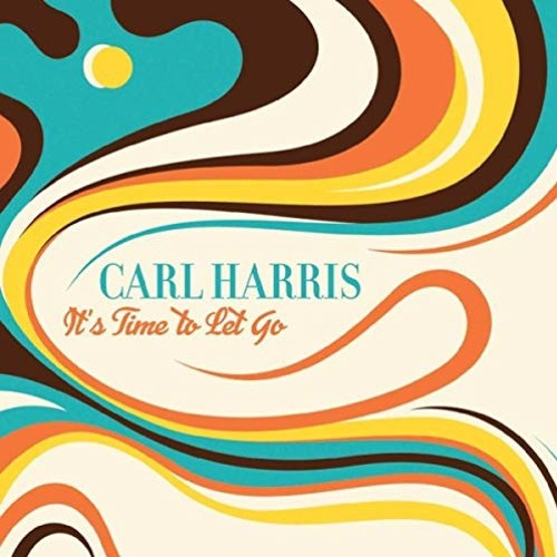 Carl Harris : It's Time To Let Go
