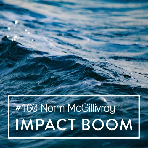 Episode 160 Norm McGillivray On Creating Lasting Positive Change Within The Homeless Community