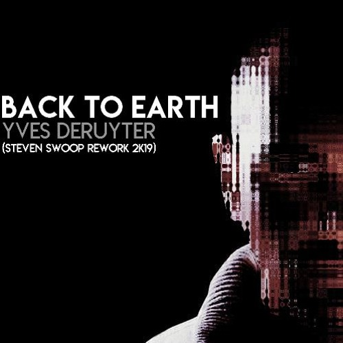 Yves Deruyter - Back To Earth (Steven Swoop Rework 2K19)