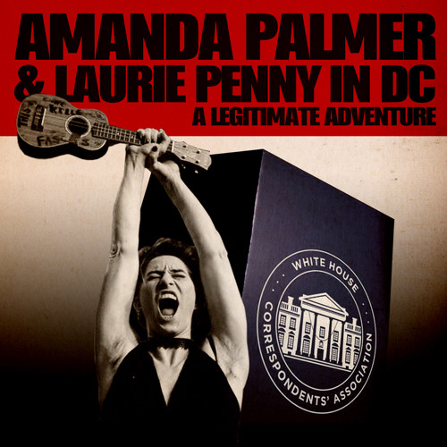 Amanda Palmer and Laurie Penny in DC: A Legitimate Adventure