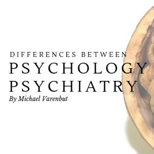Differences Between Psychology and Psychiatry