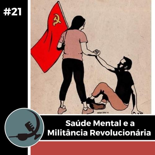 #21 - Saúde Mental e a Militância Revolucionária