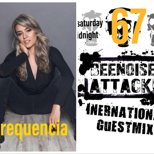 Beenoise Attack International Guestmix Ep. 67 With Frecuencia