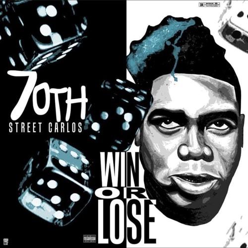 70th Street Carlos - Win Or Lose (Mixtape)