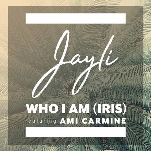 Who I Am ( Iris ) Jayli Ft. Ami Carmine