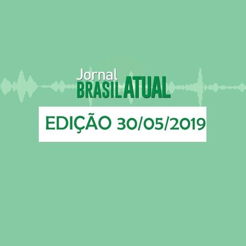 Jornal Brasil Atual Edição da Tarde, 30 de maio de 2019