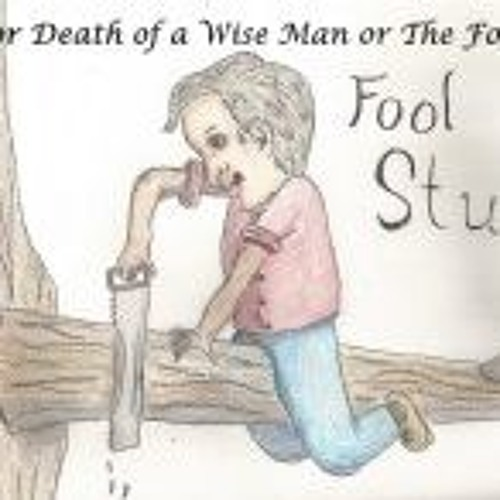 FOOL STUDY Life Or Death Of A Wise Man Or The Foolish