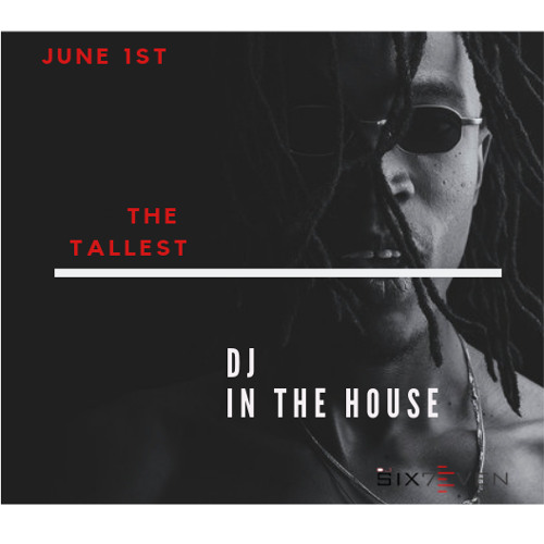 DJ SIX7EVEN  (THE TALLEST) -  DJ IN THE HOUSE