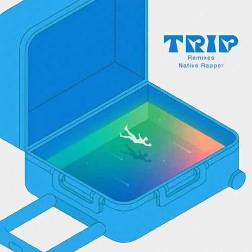 Native Rapper - TRIP Remixes