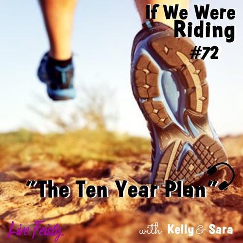 #72 The Ten Year Plan