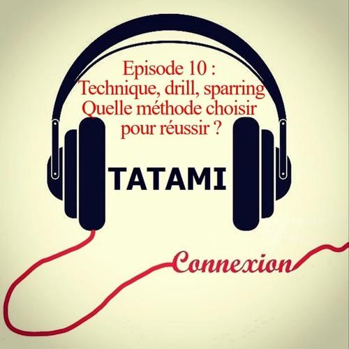 Technique, drill, sparring : Que choisir pour vos entrainements - Episode 10 :TATAMI Connexion