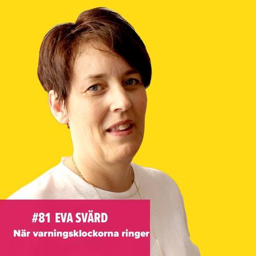 #81 Eva Svärd -När varningsklockorna ringer
