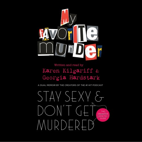 Stay Sexy and Don't Get Murdered, written and read by Karen Kilgariff and Georgia Hardstark
