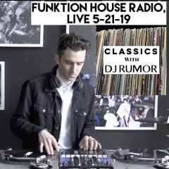 Episode 4 Classics With DJ Rumor: Funktion House Radio, Live 5-21-19