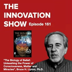 The Biology of Belief: Unleashing the Power of Consciousness with Bruce H. Lipton, Ph.D.